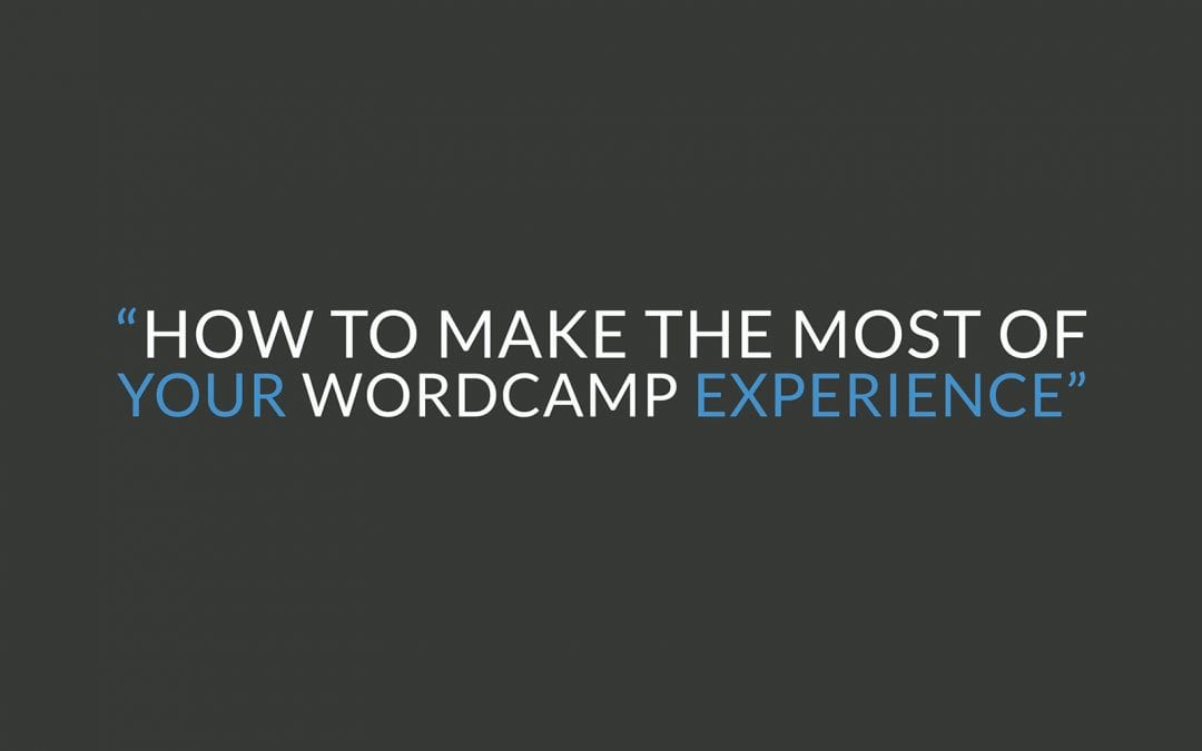 How to make the most of your WordCamp experience