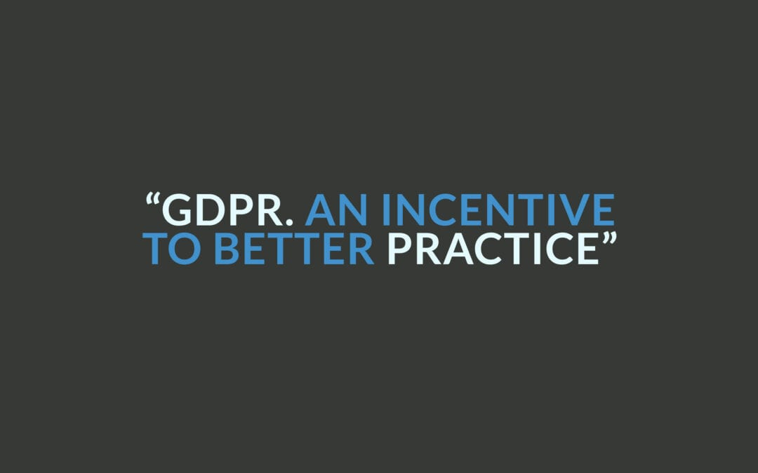 GDPR – An Incentive To Better Practice