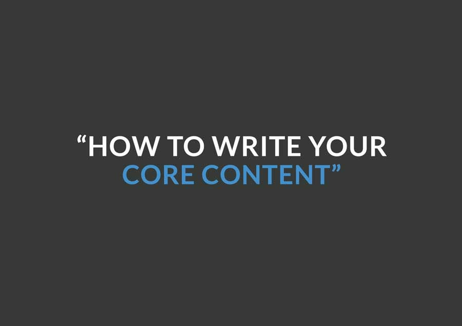 HOW TO WRITE YOUR CORE CONTENT